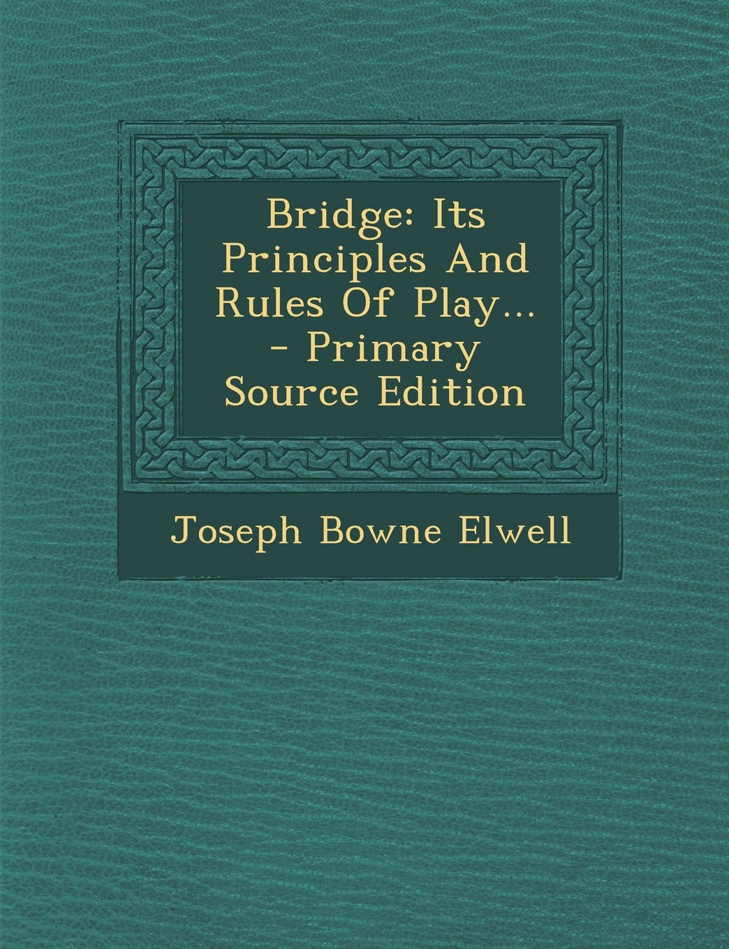 Bridge: Its Principles And Rules Of Play... - Primary Source Edition pdf epub