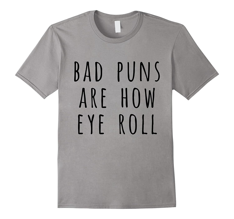 Bad Puns Are How Eye Roll, Pun T Shirt, Bad Puns Shirt-CL