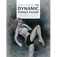 Draw It With Me - The Dynamic Female Figure: Anatomical, Gestural, Comic & Fine Art Studies of the Female Form in…