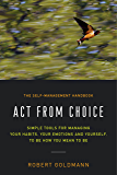 Act from Choice: Simple tools for managing your habits, your emotions and yourself, to be how you mean to be