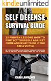 Self Defense Survival Guide: 25 Proven Lessons How To Protect Yourself Against Crime and What To Do If You Are A Victim: (At the Park, When You Are Driving The Car, In the Parking Lot, At the Mall)
