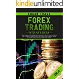 Forex Trading Strategies: The Ultimate Beginners Guide On How To Invest For A Living In The Currency Market Using The Simple