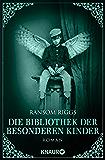Die Bibliothek der besonderen Kinder: Roman (Die besonderen Kinder 3) (German Edition)