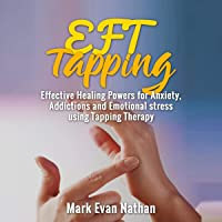 EFT Tapping: Effective Healing Powers for Anxiety, Addictions and Emotional Stress Using Tapping Therapy: 30 Day…