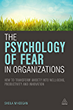 The Psychology of Fear in Organizations: How to Transform Anxiety into Well-being, Productivity and Innovation