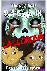 Tuck Tales II: Don't Cry for Me La Llorona Kindle Edition