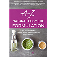 A-Z of Natural Cosmetic Formulation: The definitive beginners' guide to the essential terminology, theories and ingredient types needed to formulate professional cosmetic products (English Edition)