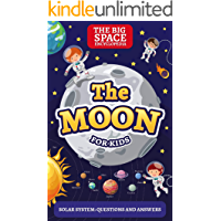 THE MOON: The Big Space Encyclopedia for Kids. Solar System: Questions and Answers (Solar System for Kids Book 1)