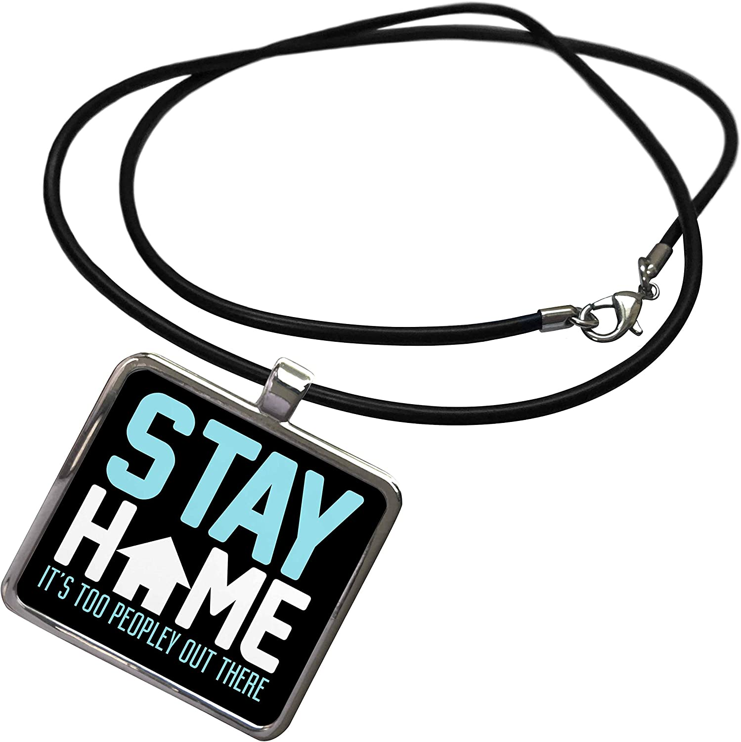 3dRose Stay Home Its Too Peopley Out There - Necklace with Pendant (ncl_325965_1)