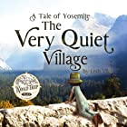 The Very Quiet Village: A Tale of Yosemite (Road Trip Tales Book 2)