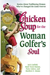 Chicken Soup for the Woman Golfer's Soul: Stories About Trailblazing Women Who've Changed the Game Forever Kindle Edition