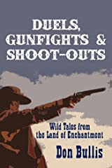 Duels, Gunfights and Shoot-Outs: Wild Tales from the Land of Enchantment Kindle Edition