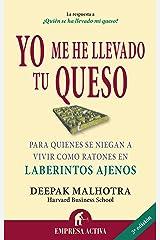 Yo me he llevado tu queso: Para quienes se niegan a vivir como ratones en laberintos ajenos (Narrativa empresarial) (Spanish Edition) Paperback