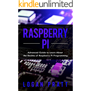 Raspberry Pi: Advanced Guide to Learn About the Realms of Raspberry Pi Programming
