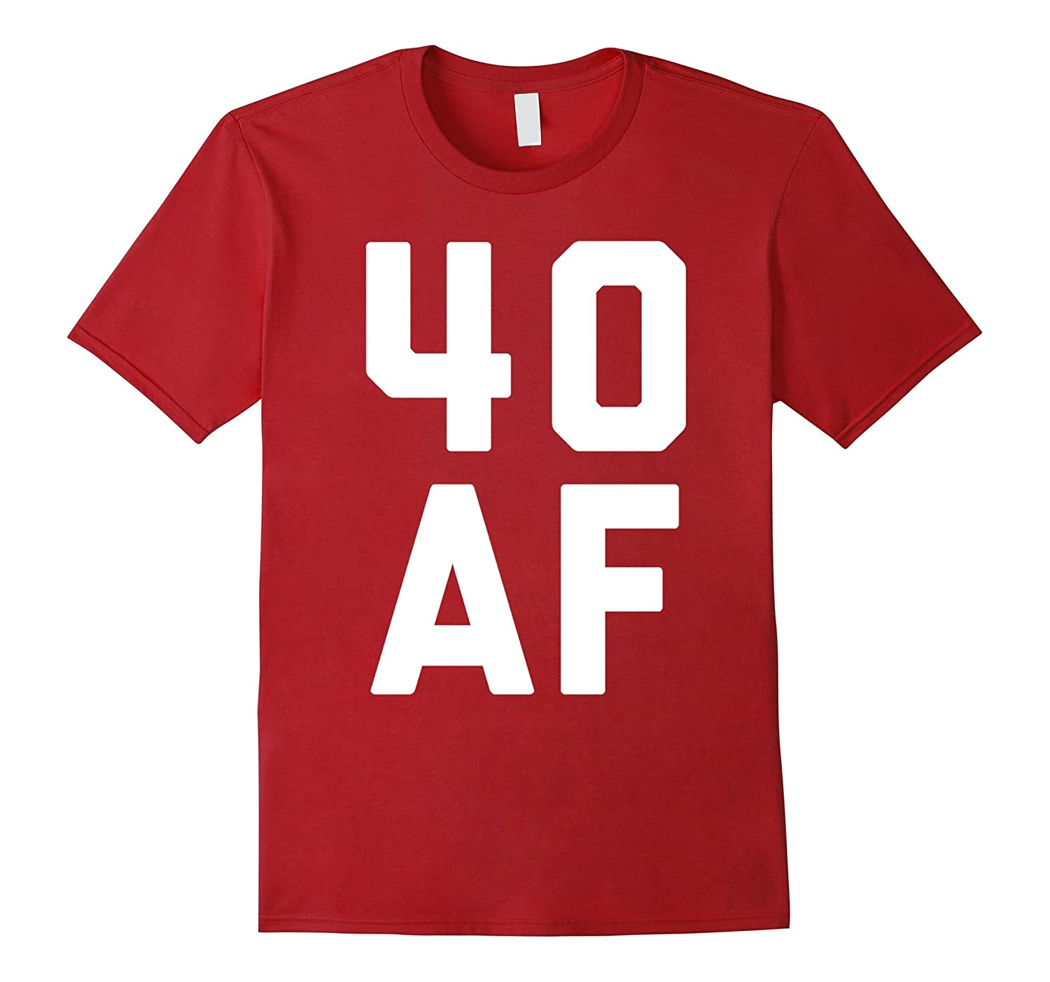40 AF Shirt Funny 40th Birthday Gift Men Women Forty CL