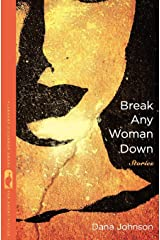 Break Any Woman Down (Flannery O'Connor Award for Short Fiction) Kindle Edition
