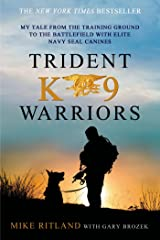 Trident K9 Warriors: My Tale from the Training Ground to the Battlefield with Elite Navy SEAL Canines Kindle Edition