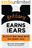 Brittany Earns Her Ears: My Secret Walt Disney World Cast Member Diary (Earning Your Ears Book 5)