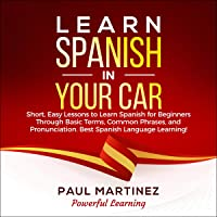Learn Spanish in Your Car: Short, Easy Lessons to Learn Spanish for Beginners Through Basic Terms, Common Phrases, and Pronunciation. Best Spanish Language Learning!