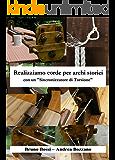 """Realizziamo corde per archi storici: con un """"Sincronizzatore di Torsione"""" (Manuali di Tecniche Medievali Vol. 2)"""