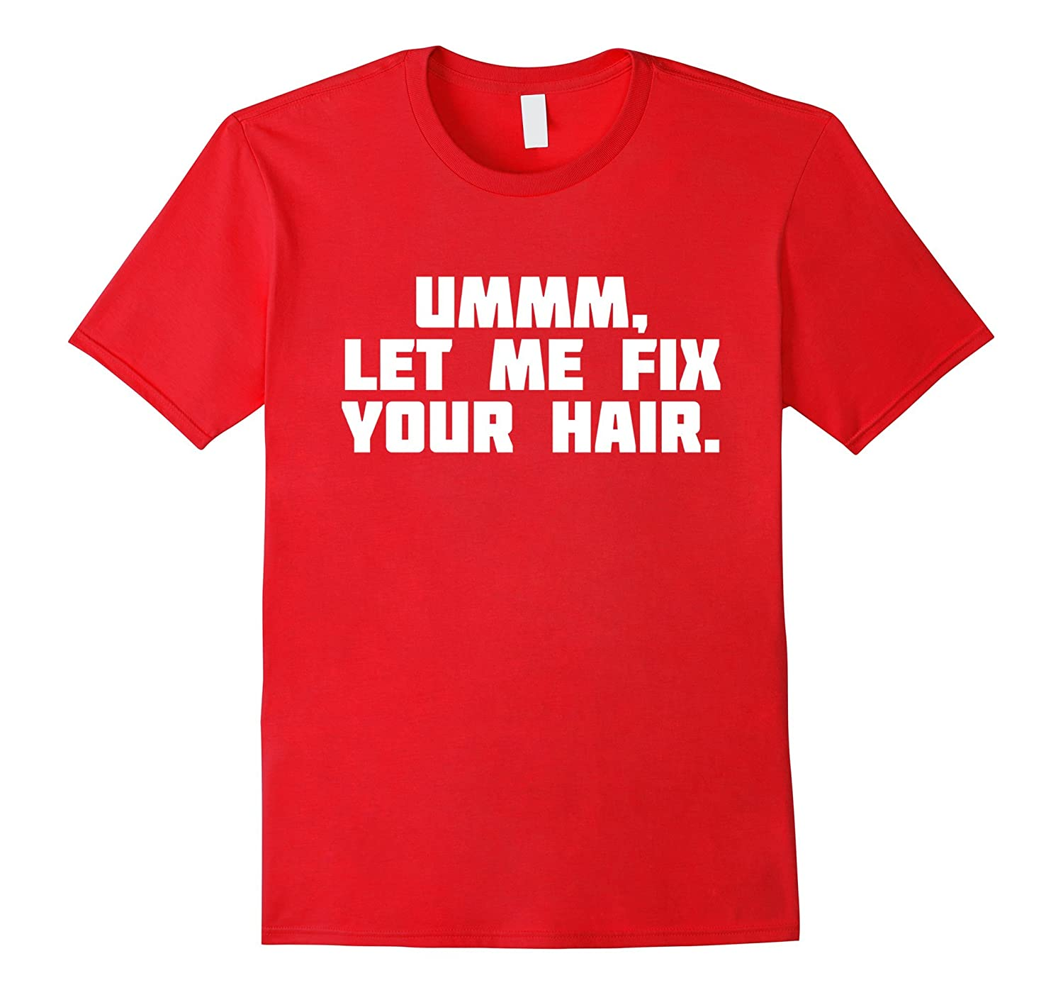 Let Me Fix Your Hair  Funny Stylist T-Shirt-TJ