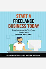 Start a Freelance Business Today: Freelancing with YouTube, WordPress, Upwork and Fiverr! Audible Audiobook