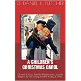 A Children's Christmas Carol : Dickens' Classic Tale Re-Written in Accessible English for the Young and the Young at Heart