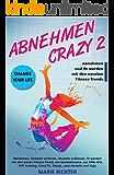 Abnehmen: Abnehmen crazy 2: Abnehmen mit neusten Fitness-Trends, wie HIIT Training, Fit ohne Geräte, Cross fit, Tabata, Les Mills Grit und einige mehr