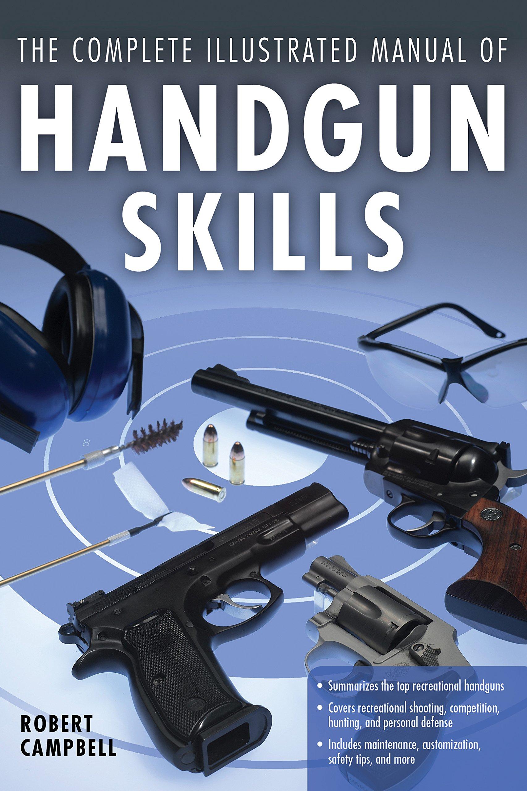 The Complete Illustrated Manual of Handgun Skills: Robert Campbell:  0752748341050: Amazon.com: Books