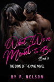 What We're Meant to Be (The Dom's of the Cage Series Book 3)