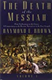 The Death of the Messiah, From Gethsemane to the Grave, Volume 1: A Commentary on the Passion Narratives in the Four Gospels (The Anchor Yale Bible Reference Library)