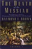 The Death of the Messiah, from Gethsemane to the Grave: v. 1: A Commentary on the Passion Narratives in the Four Gospels (Anchor Bible Reference) (The Anchor Yale Bible Reference Library)