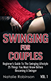 Swinging For Couples Vol. 1: Beginner's Guide To The Swinging Lifestyle - 25 Things You Must Know Before Becoming A Swinger (Ultimate Swingers' Guide)