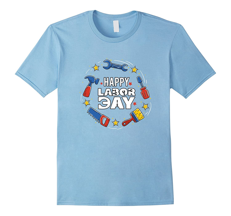 Happy Labor Day 2017 tshirt - Funny gift idea-BN