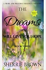 The Dreams: Will Give You Hope: A Pride and Prejudice Regency Variation Kindle Edition