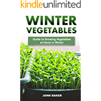 Winter Vegetables: Guide to Growing Vegetables at Home in Winter (English Edition)