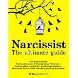 Narcissist: The Ultimate Guide: This Book Includes: Narcissistic Abuse & Dealing with a Narcissist. Healing after emotional/p