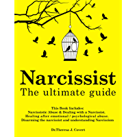 Narcissist: The Ultimate Guide: This Book Includes: Narcissistic Abuse & Dealing with a Narcissist. Healing after…