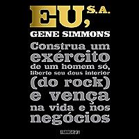 Eu, S.A.: Construa um exército de um homem só, liberte seu deus interior (do rock) e vença na vida e nos negócios