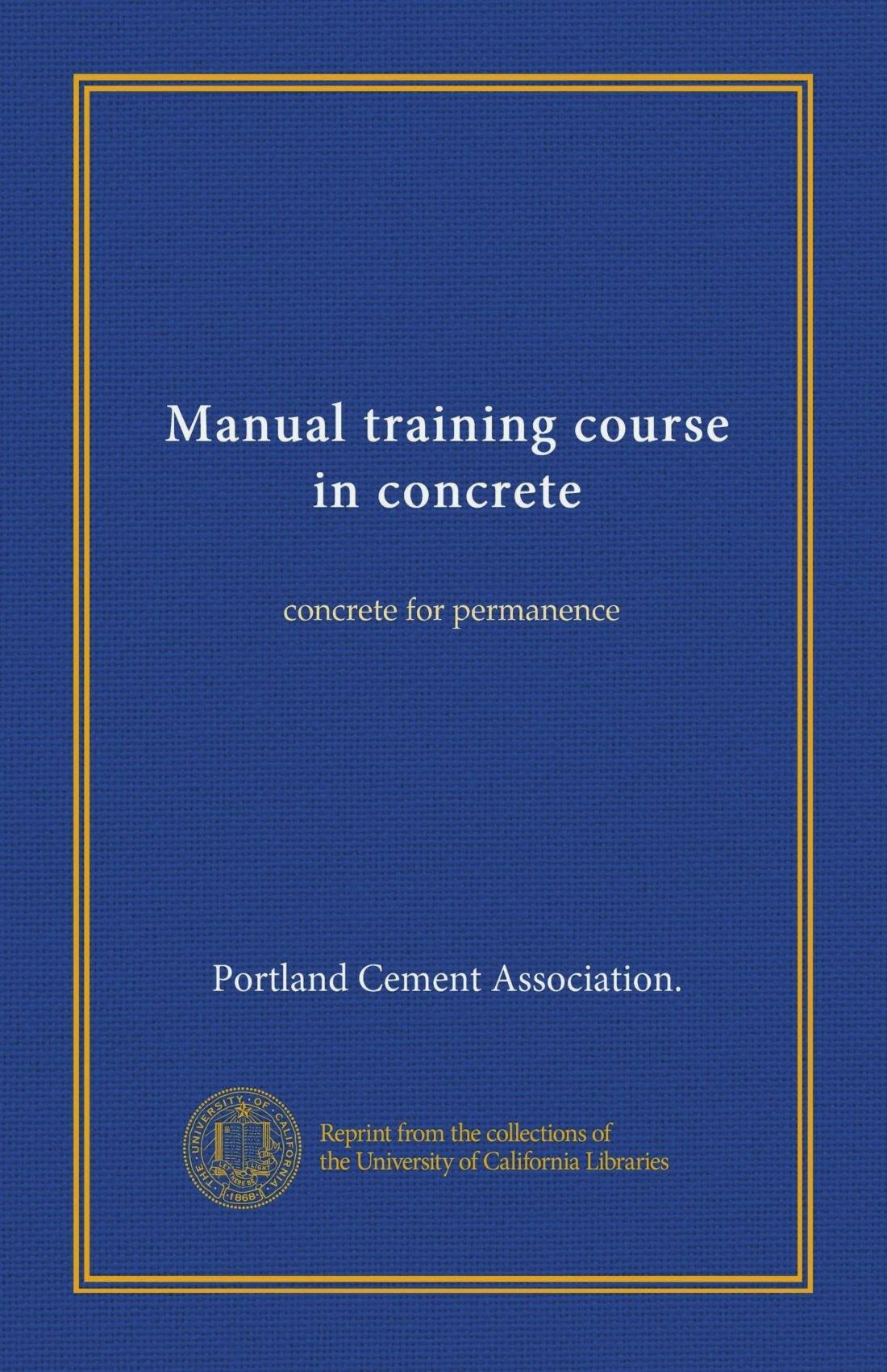 manual training course in concrete concrete for permanence rh amazon com Portland Cement Association PDF portland cement association manual pdf