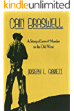 Cain Braswell: A Story of Love & Murder in the Old West