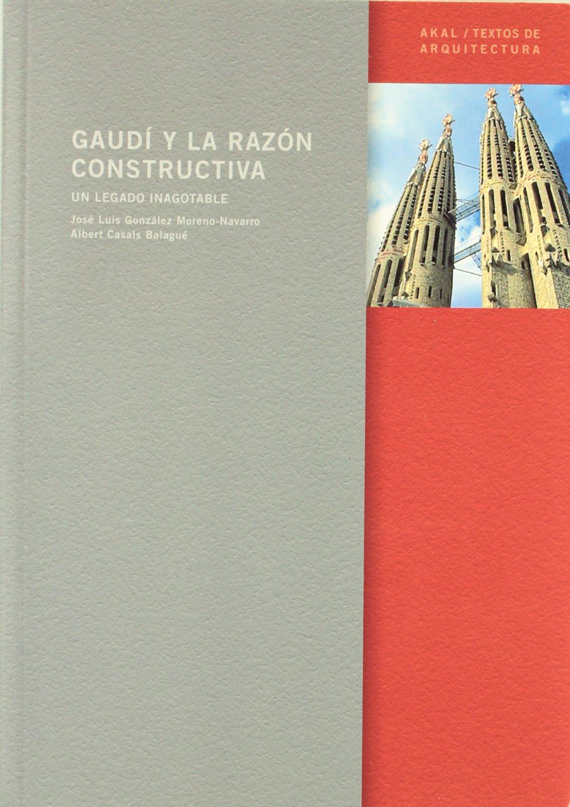 Gaudí y la razón constructiva Textos de arquitectura: Amazon.es: Albert Casals Balagué, José Luis González Moreno-Navarro: Libros