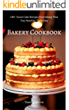 Bakery Cookbook:  100+ Great Cake Recipes Everything That You Need for Tasty Day (Healthy Food Book 39)