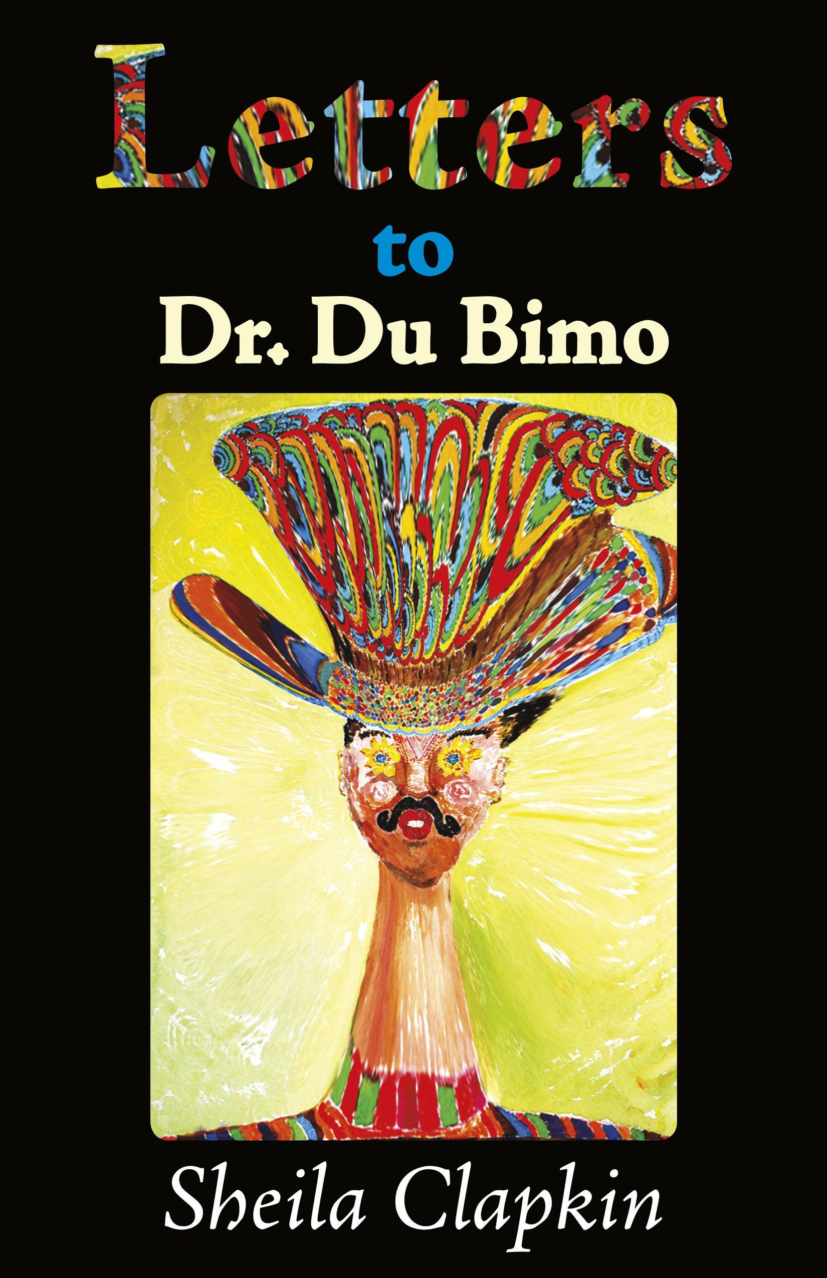 Letters To Dr  Du Bimo: Sheila Clapkin: 9780989766302