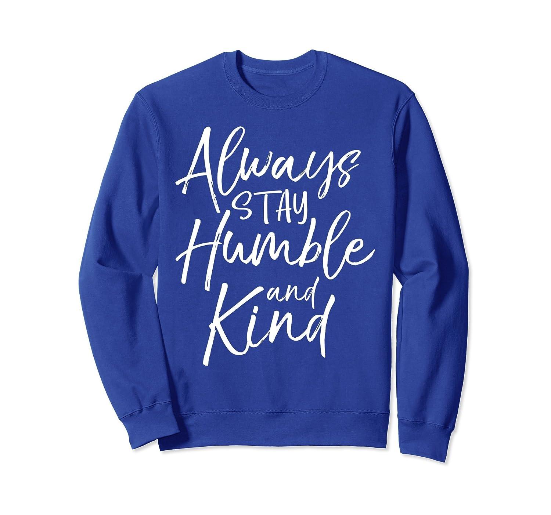 Always Stay Humble and Kind Sweatshirt Cute Christian Mom-ah my shirt one gift