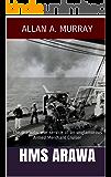 HMS Arawa: The dramatic war service of an unglamorous Armed Merchant Cruiser (Men and Ships at War Book 1)