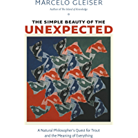The Simple Beauty of the Unexpected: A Natural Philosopher's Quest for Trout and the Meaning of Everything (English Edition)