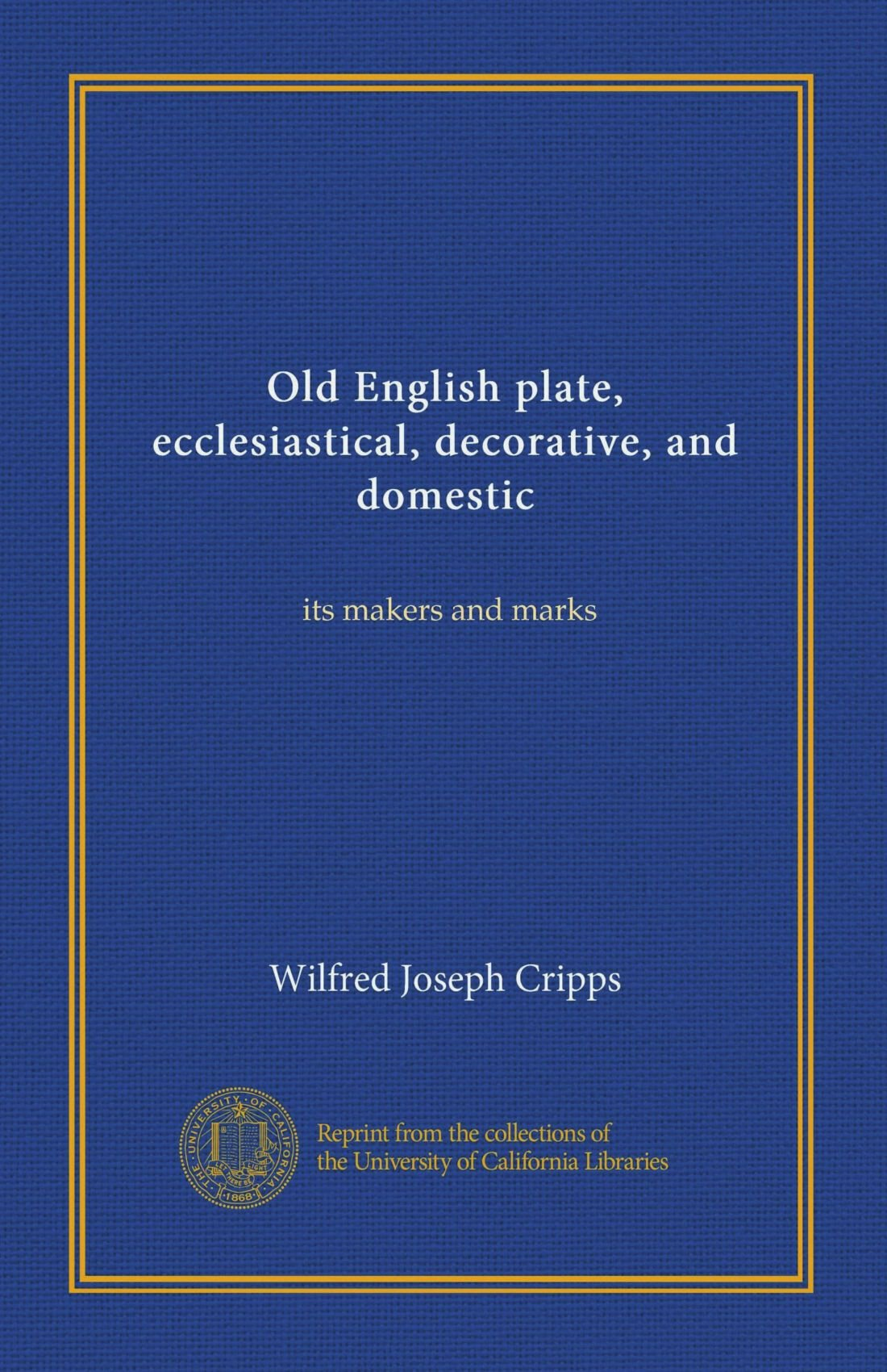 Old English plate, ecclesiastical, decorative, and domestic: its makers and marks PDF