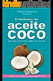 EL FENÓMENO DEL ACEITE DE COCO: ADELGAZA - DESINTOXICA - EMBELLECE - DELEITA (Spanish Edition)