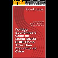 Política Econômica e Crise no Brasil (2003-2018),Como Tirar Uma Economia da Crise: (uma análise lógica, didática e demonstrativa).